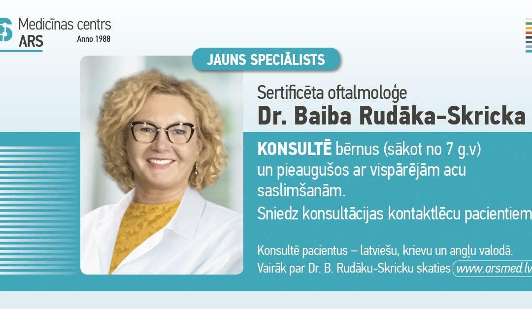Jauns speciālists – sertificēta oftalmoloģe Baiba Rudāka-Skricka