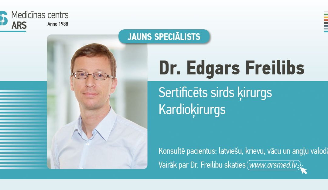 Darbu mūsu klīnikā uzsāk kardioķirurgs Dr. Edgars Freilibs